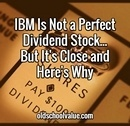 IBM Is Not a Perfect Dividend Stock. But It's Close and Here's Why.